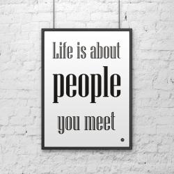 Plakat dekoracyjny 50x70 cm LIFE IS ABOUT PEOPLE YOU MEET biały - DekoSign