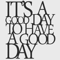 Napis na ścianę ITS A GOOD DAY TO HAVE A GOOD DAY czarny - DekoSign