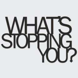 Napis na ścianę WHATS STOPPING YOU? - DekoSign