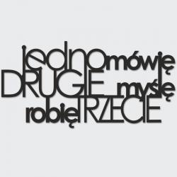 Napis na ścianę JEDNO MÓWIĘ DRUGIE MYŚLĘ ROBIĘ TRZECIE czarny - DekoSign