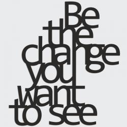 Napis na ścianę BE THE CHANGE YOU WANT TO SEE czarny - DekoSign