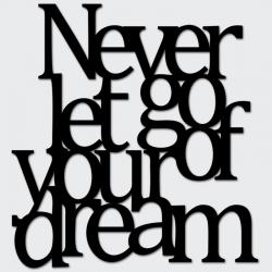 Napis na ścianę NEVER LET GO OF YOUR DREAM czarny - DekoSign