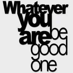 Napis na ścianę WHATEVER YOU ARE BE GOOD ONE czarny - DekoSign