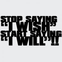 Napis na ścianę STOP SAYING I WISH START SAYING I WILL czarny - DekoSign