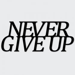 Napis na ścianę NEVER GIVE UP czarny - DekoSign